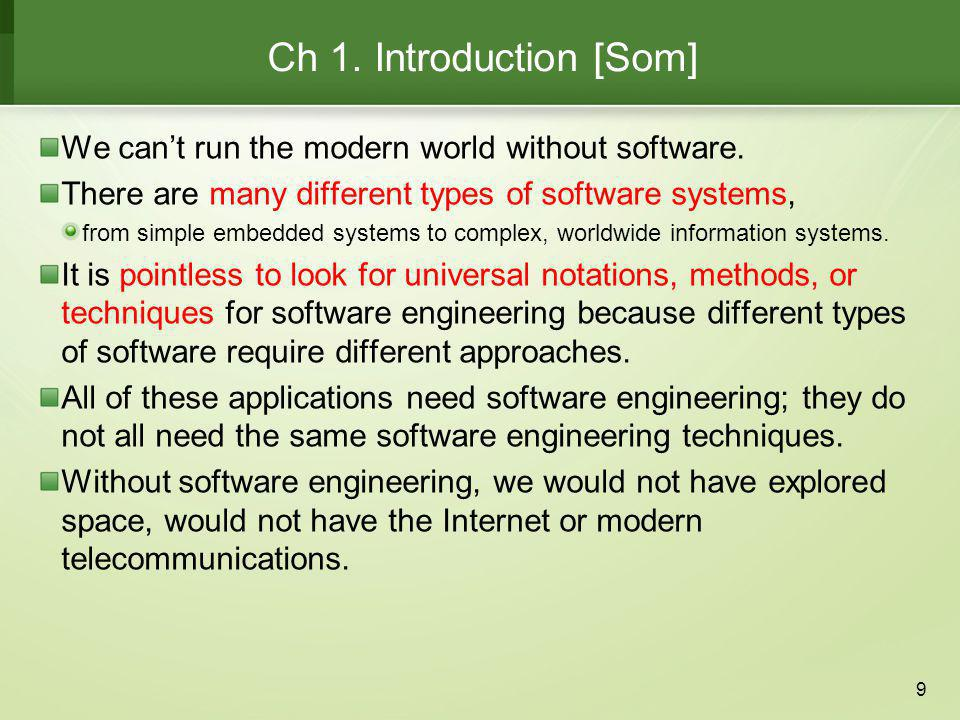 Ch 1. Introduction [Som] We can't run the modern world without software. There are many different types of software systems,